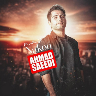 دانلود آهنگ احمد سعیدی بنام ناز نکن